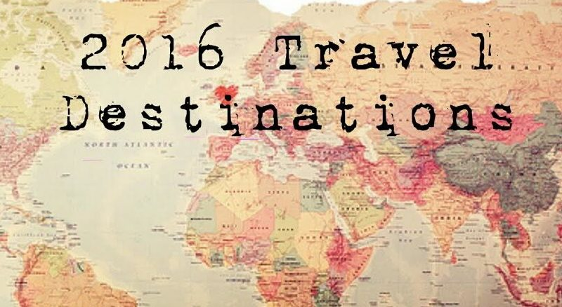 2016 Travel Wish List Foreign & Domestic