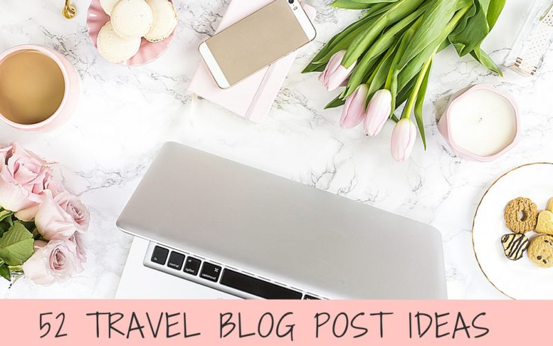 Behind the Blog: 52 Travel Blog Post Ideas